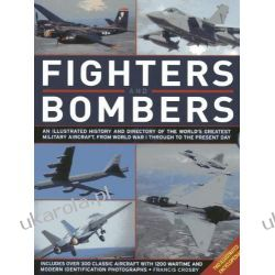 Fighters and Bombers: Two Illustrated Encyclopedias: A History and Directory of the World's Greatest Military Aircraft, from World War I Through to the Present Day Pozostałe