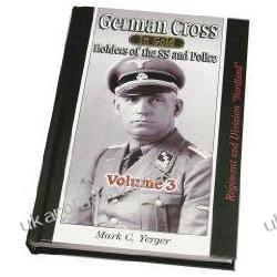 German Cross in Gold Volume 3 Mark C. Yerger Holders of the SS and Police Regiment and Division