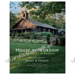 House of Worship: Sacred Spaces in America Dominique Browning; Peter Gomes Samochody