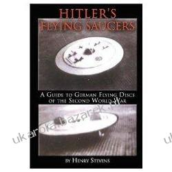Hitler's Flying Saucers: A Guide to German Flying Discs of the Second World War Henry Stevens Projektowanie i planowanie ogrodu