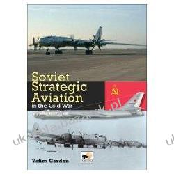 SOVIET STRATEGIC AVIATION IN THE COLD WAR Yefim Gordon Szkutnictwo