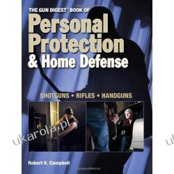 The Gun Digest Book of Personal Protection and Home Defense  Kalendarze książkowe