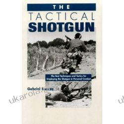 The Tactical Shotgun: The Best Techniques and Tactics for Employing the Shotgun in Personal Combat  Fortyfikacje
