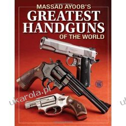 Massad Ayoob's Greatest Handguns of the World Broń palna