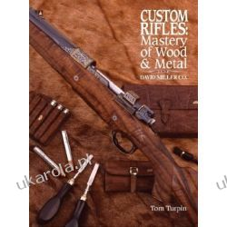 Custom Rifles - Mastery of Wood & Metal: David Miller Co. Broń palna