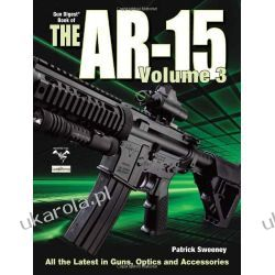 The Gun Digest Book of the A.R.-15 Volume 3 Broń palna