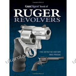 Gun Digest Book of Ruger Revolvers The Definitive History Max Prasac Broń palna