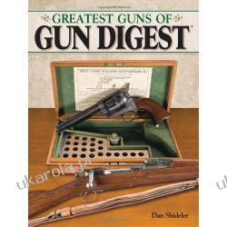 The Greatest Guns of Gun Digest  Broń palna