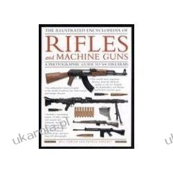 The Illustrated Encyclopedia of Rifles and Machine Guns Broń palna