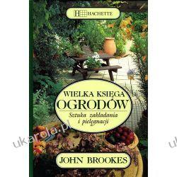 Wielka księga ogrodów. Sztuka zakładania i pielęgnacji Brookes John Projektowanie i planowanie ogrodu