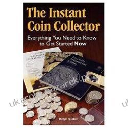 The Instant Coin Collector: Everything You Need to Know to Get Started Now Arlyn Sieber Pozostałe