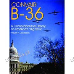 "Convair B-36:: A Comprehensive History of America's ""Big Stick""   Meyers K. Jacobsen Pozostałe"