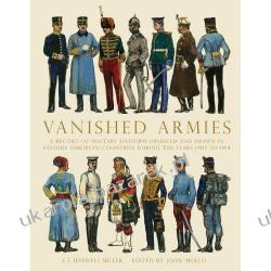 Vanished Armies: A Record of Military Uniform Observed and Drawn in Various European Countries During the Years 1907 to 1914 Ae Miller Pozostałe
