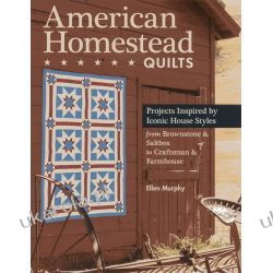 American Homestead Quilts: Projects Inspired by Iconic House Styles - from Brownstone & Saltbox to Craftsman & Farmhouse Pozostałe