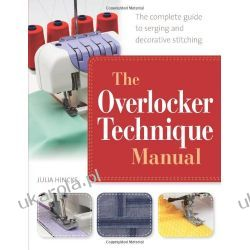 The Overlocker Technique Manual: The Complete Guide to Serging and Decorative Stitching Kalendarze ścienne