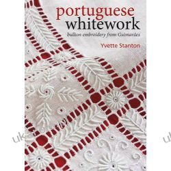 Portuguese Whitework: Bullion Embroidery from Guimaraes Pozostałe