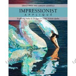 Impressionist Applique: Exploring Value & Design to Create Artistic Quilts Kalendarze książkowe