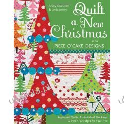 Quilt a New Christmas with Piece O'Cake Designs: Appliqued Quilts, Embellished Stockings & Perky Partridges for Your Tree Pozostałe