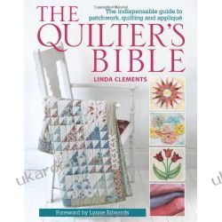 The Quilter's Bible: The Indispensable Guide to Patchwork, Quilting and Applique Marynarka Wojenna