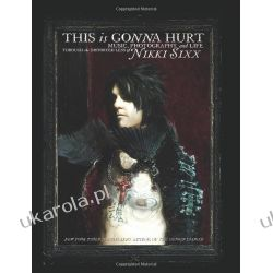This Is Gonna Hurt: Music, Photography and Life Through the Distorted Lens of Nikki Sixx Biografie, wspomnienia