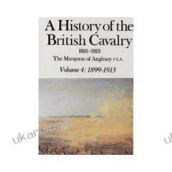 A History Of The British Cavalry 1816-1919 Volume 4: 1899-1913 Pozostałe