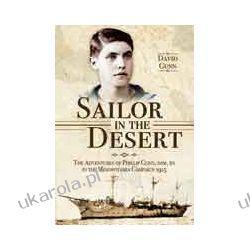 Sailor in the Desert (Hardback)  The Adventures of Phillip Gunn, DSM, RN in the Mesopotamia Campaign, 1915 Biografie, wspomnienia