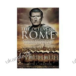 The Defeat of Rome (Hardback)  Crassus, Carrhae & the Invasion of the East Biografie, wspomnienia