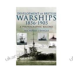 Development of British Warships 1856-1906 A Photographic Record Nicholas J. Dingle Kalendarze ścienne
