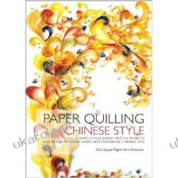 Paper Quilling Chinese Style: Create Unique Paper Projects That Bridge Western Crafts and Traditional Chinese Arts Pozostałe