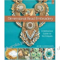 Dimensional Bead Embroidery: A Reference Guide to Techniques (Lark Jewelry & Beading) Pozostałe