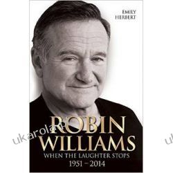 Robin Williams: When the Laughter Stops 1951-2014 Biografie, wspomnienia