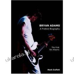 Bryan Adams: A Fretted Biography - The First Six Albums Kalendarze książkowe