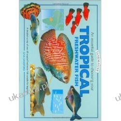 An Essential Guide to Choosing Your Tropical Freshwater Fish (Tankmaster) Biografie, wspomnienia