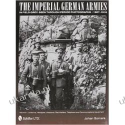 The Imperial German Armies in Field Grey Seen Through Period Photographs 1907-1918 (Vol 1) Pozostałe