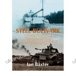 Steel Bulwark The Last Years of the German Panzerwaffe on the Eastern Front 1943-45 a Photographic History Ian Baxter Pozostałe