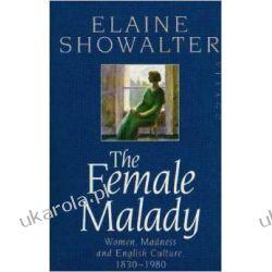 The Female Malady: Women, Madness and English Culture, 1830-1980 Pozostałe