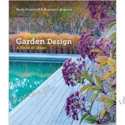 Garden Design: A Book of Ideas Heidi Howcroft Projektowanie i planowanie ogrodu