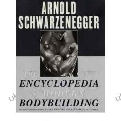 The New Encyclopedia of Modern Bodybuilding Arnold Schwarzenegger Bill Dobbins Pozostałe