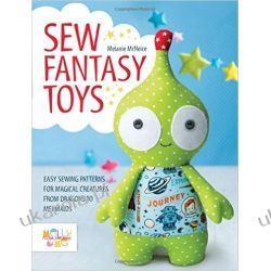 Sew Fantasy Toys: Easy Sewing Patterns for Magical Creatures from Dragons to Mermaids Marynarka Wojenna
