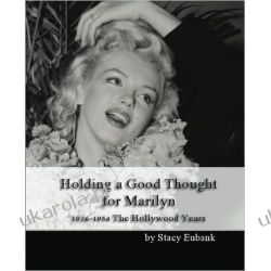 Holding a Good Thought for Marilyn: 1926-1954 The Hollywood Years Po angielsku