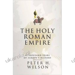 The Holy Roman Empire: A Thousand Years of Europe's History Po angielsku
