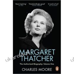 Margaret Thatcher: The Authorized Biography, Volume One: Not For Turning Po angielsku