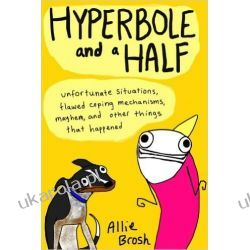 Hyperbole and a Half: Unfortunate Situations, Flawed Coping Mechanisms, Mayhem, and Other Things That Happened  Po angielsku
