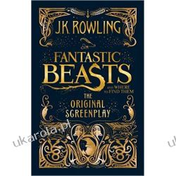 Fantastic Beasts and Where to Find Them: The Original Screenplay oryginalny scenariusz Po angielsku