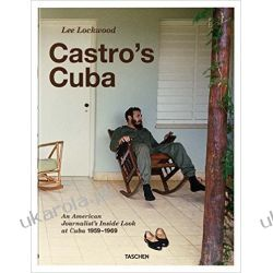 Lee Lockwood: Castro' s Cuba, An American Journalist s Inside Look at Cuba, 1959 1969 Po angielsku