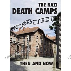 The Nazi Death Camps Then and Now Po angielsku