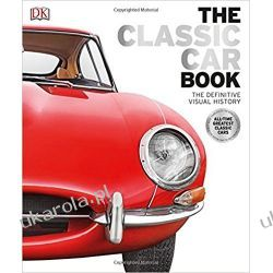 The Classic Car Book: The Definitive Visual History Książki i Komiksy