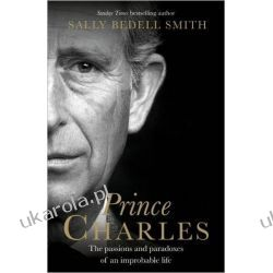 Prince Charles: The Passions and Paradoxes of an Improbable Life Książki i Komiksy