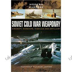 Soviet Cold War Weaponry- Aircraft, Warships and Missiles (Modern Warfare) Książki i Komiksy