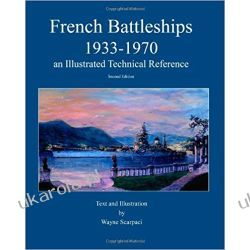 French Battleships 1933-1970 an Illustrated Technical Reference